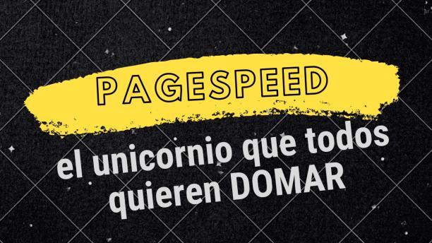 Pagespeed: El Unicornio que todos quieren Domar